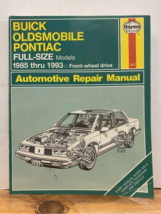 Buick Oldsmobile Pontiac Full-Size Models 1985 Thru 1993 Front Wheel Drive: Automotive Repair...