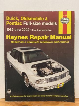 Buick, Oldsmobile and Pontiac Full-Size Models 1985 Thru 2002: Buick: LeSabre, Electra and Park...