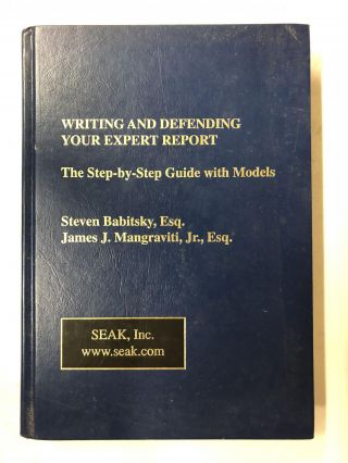 Writing and Defending Your Expert Report: The Step-by-Step Guide with Models. Steven Babitsky,...