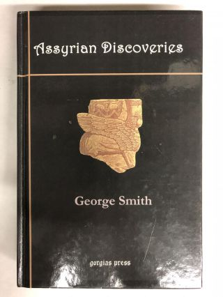 Assyrian Discoveries: An Account of Explorations and Discoveries on the Site of Nineveh. George...
