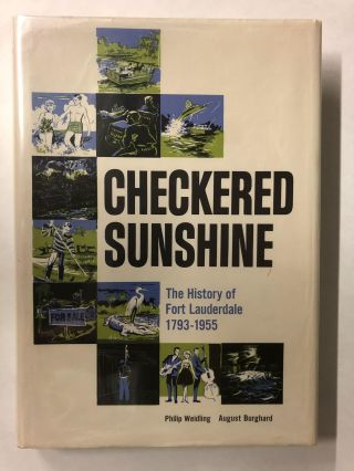 Checkered Sunshine: The Story of Fort Lauderdale 1793-1955. Philip Weidling, August Burghard
