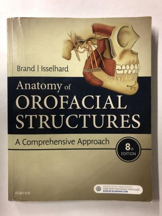 Anatomy of Orofacial Structures: A Comprehensive Approach. Richard W. Brand BS DDS, Donald E....