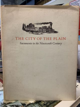 The City of the Plain: Sacramento in the Nineteenth Century. V. Aubrey Neasham, James Henley