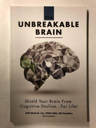 The Unbreakable Brain: Shield Your Brain From Cognitive Decline...For Life! Will Mitchell