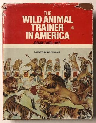 The Wild Animal Trainer in America. Joanne Carol Joys