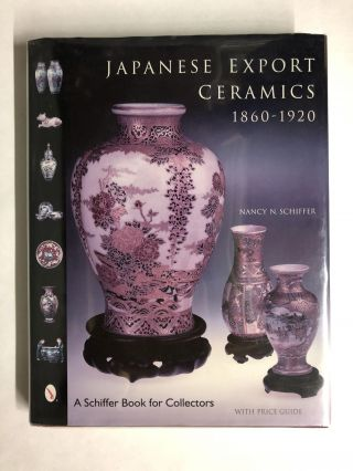 Japanese Export Ceramics: 1860-1920. Nancy N. Schiffer