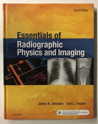 Essentials of Radiographic Physics and Imaging. James Johnston, Terri L. Fauber