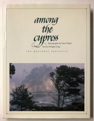 Among the Cypress: The Monterey Peninsula. Douglas Long
