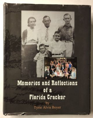 Memories and Reflections Of A Florida Cracker. Tyrie Alvis Boyer