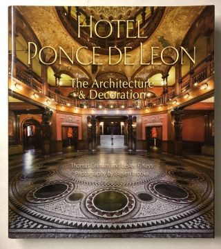 Hotel Ponce de Leon: The Architecture & Decoration. Thomas Graham, Leslee F. Keys