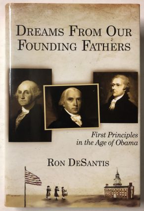 Dreams From Our Founding Fathers: First Principles in the Age of Obama. Ron DeSantis