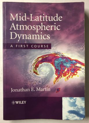 Mid-Latitude Atmospheric Dynamics: A First Course. Jonathan E. Martin
