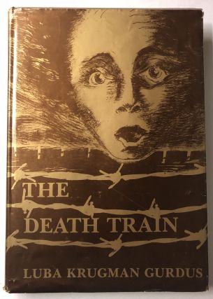 The death train: A personal account of a holocaust survivor. Luba Krugman Gurdus