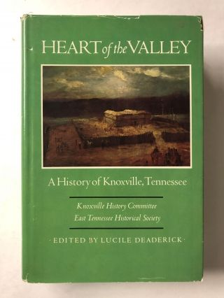 Heart of the Valley: A History of Knoxville, Tennessee. Lucille Deaderick