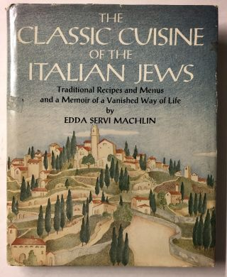 The Classic Cuisine of the Italian Jews: Traditional Recipes and Menus and a Memoir of a Vanished...