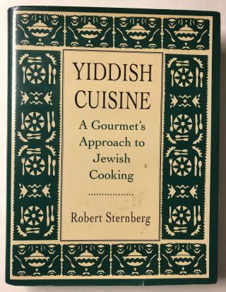 Yiddish Cuisine: A Gourmet's Approach to Jewish Cooking. Robert Sternberg