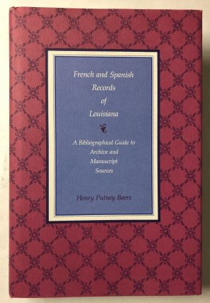 French and Spanish Records of Louisiana: A Bibliographical Guide to Archive and Manuscript...