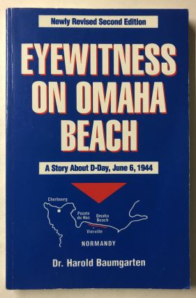 Eyewitness on Omaha Beach: A story about D-Day, June 6, 1944. Harold Baumgarten