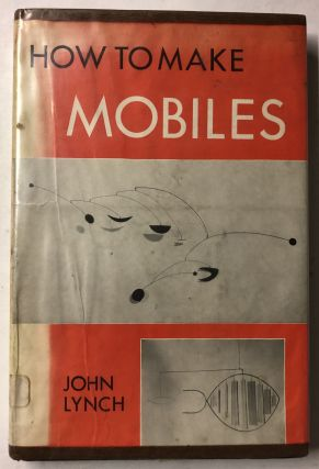 How to Make Mobiles. John Lynch