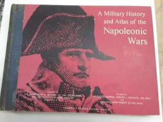 A Military History and Atlas of the Napoleonic Wars. Brigader General Vincent Esposito