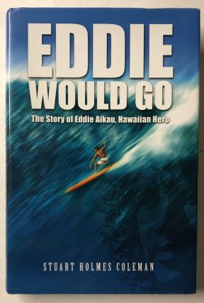 Eddie Would Go: The Story of Eddie Aikau, Hawaiian Hero. Stuart Holmes Coleman