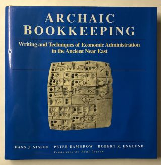 Archaic Bookkeeping: Early Writing and Techniques of Economic Administration in the Ancient Near...