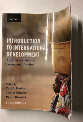Introduction to International Development: Approaches, Actors, Issues, and Practice. Paul Haslam