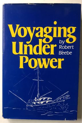 Voyaging Under Power. Robert Beebe