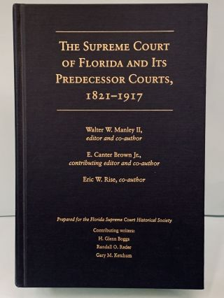 The Supreme Court of Florida and Its Predecessor Courts, 1821-1917. Walter W. Manley II, E....
