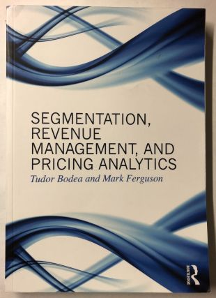 Segmentation, Revenue Management and Pricing Analytics. Tudor Bodea