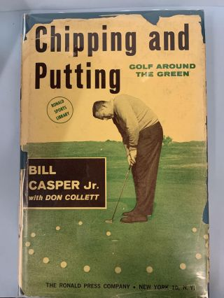 Chipping and Putting: Golf Around the Green. Bill Jr. Casper, Don Collett