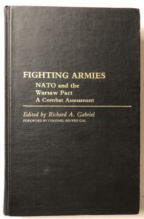 Fighting Armies: NATO and the Warsaw Pact: A Combat Assessment. Richard A. Gabriel