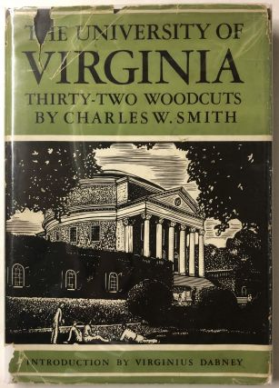 The University of Virginia: Thirty-Two Woodcuts. Charles W. Smith