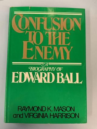 Confusion to the Enemy: A Biography of Edward Ball. Raymond K. Mason, Virginia Harrison