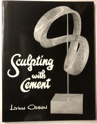 Sculpting With Cement: Direct Modeling in a Permanent Medium. Lynn Olson
