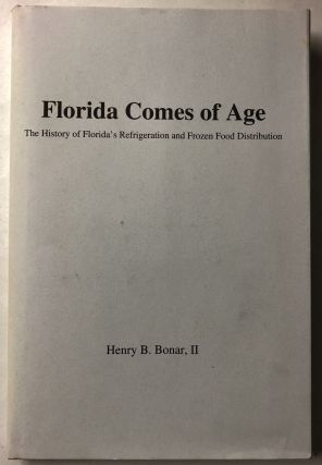 FLORIDA COMES OF AGE: The History of Florida's Refrigeration and Frozen Food Distribution. Henry...