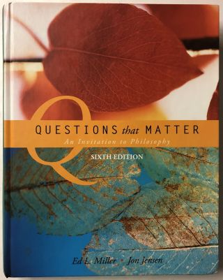 Questions that Matter: An Invitation to Philosophy. Ed. Miller, Jon Jensen