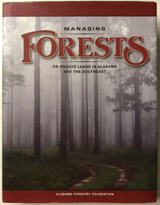 MANAGING FORESTS ON PRIVATE LANDS IN ALABAMA AND THE SOUTHEAST. Alabama Forestry Foundation