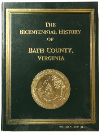The Bicentennial History of Bath County, Virginia 1791-1991. Bath County Historical Society
