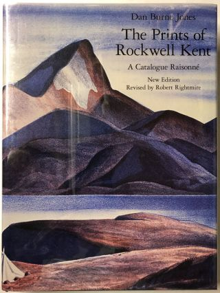 The Prints of Rockwell Kent: Catalogue Raisonne. Dan Burne Jones, Rockwell Kent