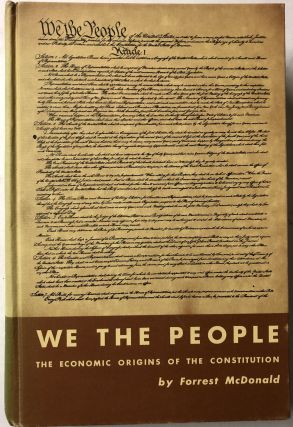 We the People: The Economic Origins of the Constitution. Forrest McDonald