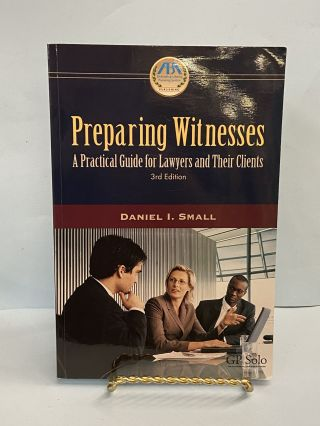 Preparing Witnesses. Daniel I. Small