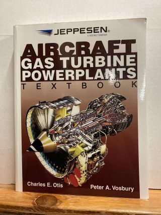Aircraft Gas Turbine Powerplants Textbook. Charles E. Otis, Peter A. Vosbury