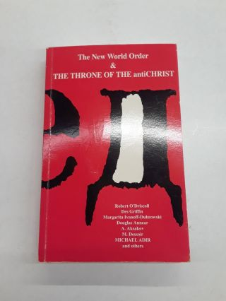The New World Order and The Throne of the antiChrist. Robert O'Driscoll