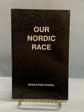 Our Nordic Race. Richard Kelly Hoskins