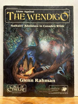 Alone Against the Wendigo: Solitaire Adventure in Canada's Wilds (Call of Cthulhu RPG). Glenn Rahman