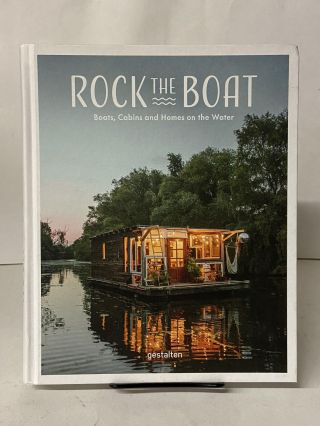 Rock the Boat: Boats, Cabins and Homes on the Water. Gestalten