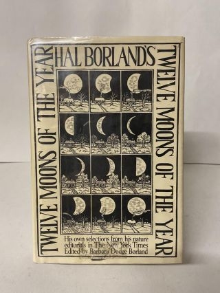 Hal Borland's: Twelve Months of the Year. Hal Borland, Barbara Dodge Borland, edited
