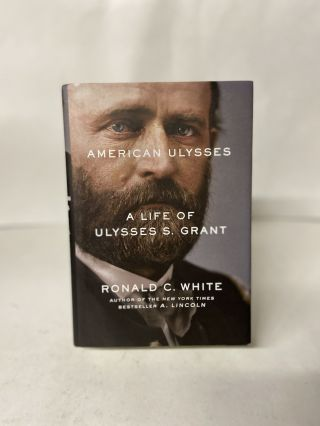 American Ulysses: A Life of Ulysses S. Grant. Ronald C. White