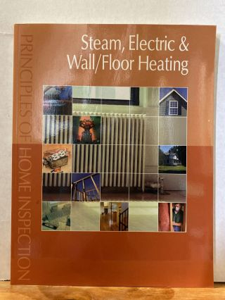 Principles of Home Inspection: Steam, Electric & Wall/Floor Heating. Carson Dunlop